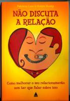 Não Discuta A Relação - Patricia Love e Steven Stosny.pdf