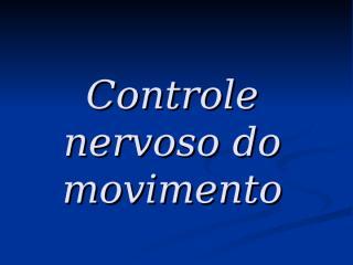 Controle nervoso do movimento.ppt